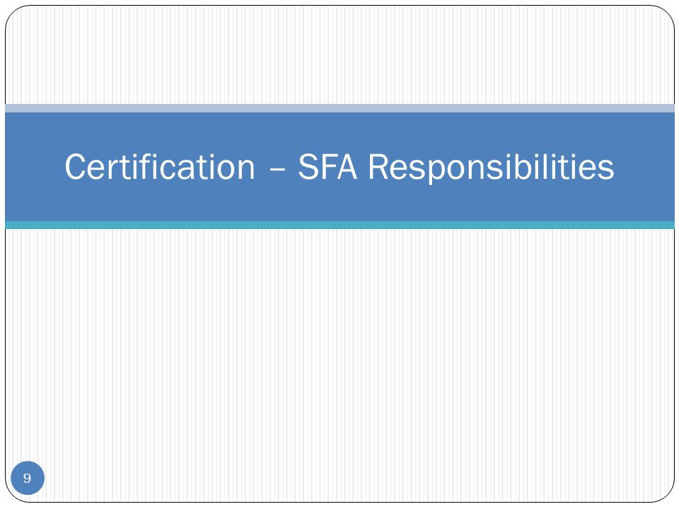 9 Certification – SFA Responsibilities