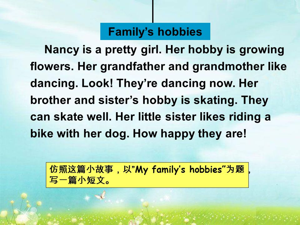 Family's hobbies Tell the story Nancy is a … Her … Look!... …'s hobby is… They can …Her little sister likes… with … 1. 四人一组,共同完成小故事。 2. 汇报时,可以一人说一幅图。
