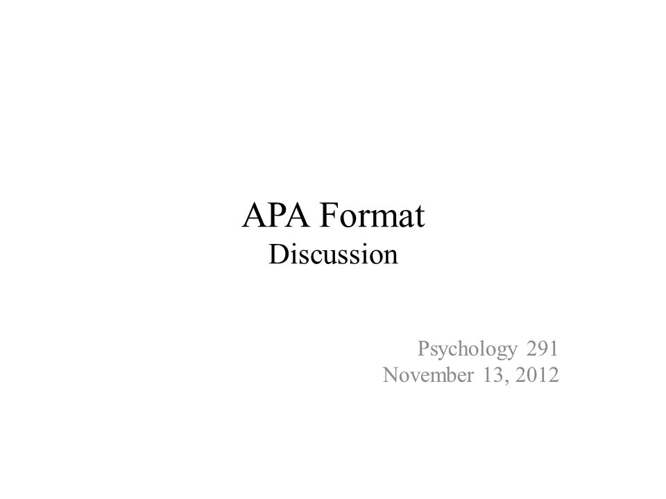 APA Format Discussion Psychology 291 November 13, 2012