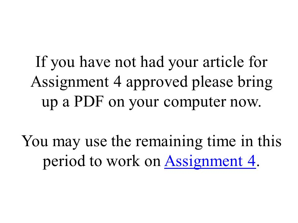 If you have not had your article for Assignment 4 approved please bring up a PDF on your computer now.