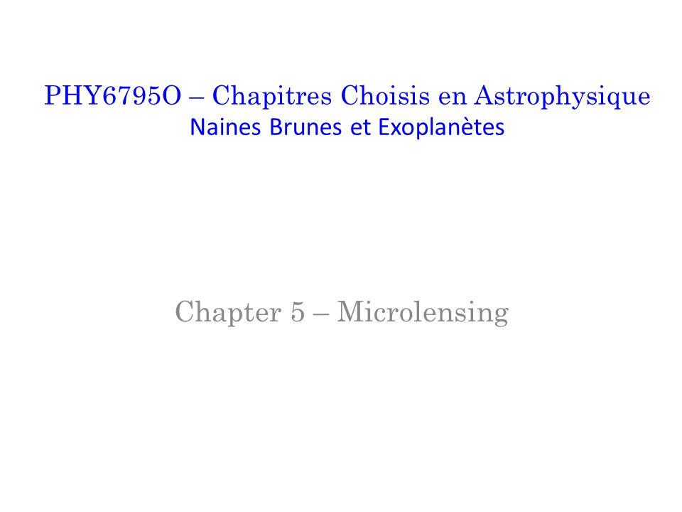 Chapter 5 – Microlensing PHY6795O – Chapitres Choisis en Astrophysique Naines Brunes et Exoplanètes