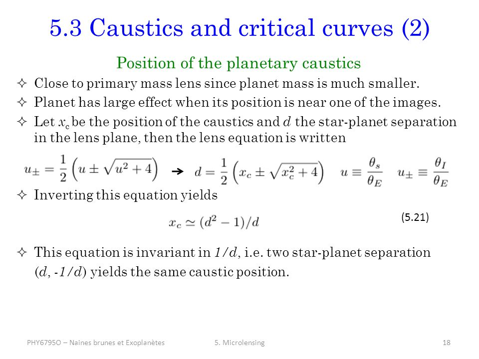 5.3 Caustics and critical curves (2) Position of the planetary caustics  Close to primary mass lens since planet mass is much smaller.