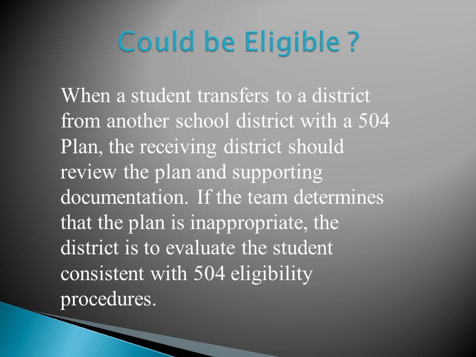 When a student transfers to a district from another school district with a 504 Plan, the receiving district should review the plan and supporting documentation.