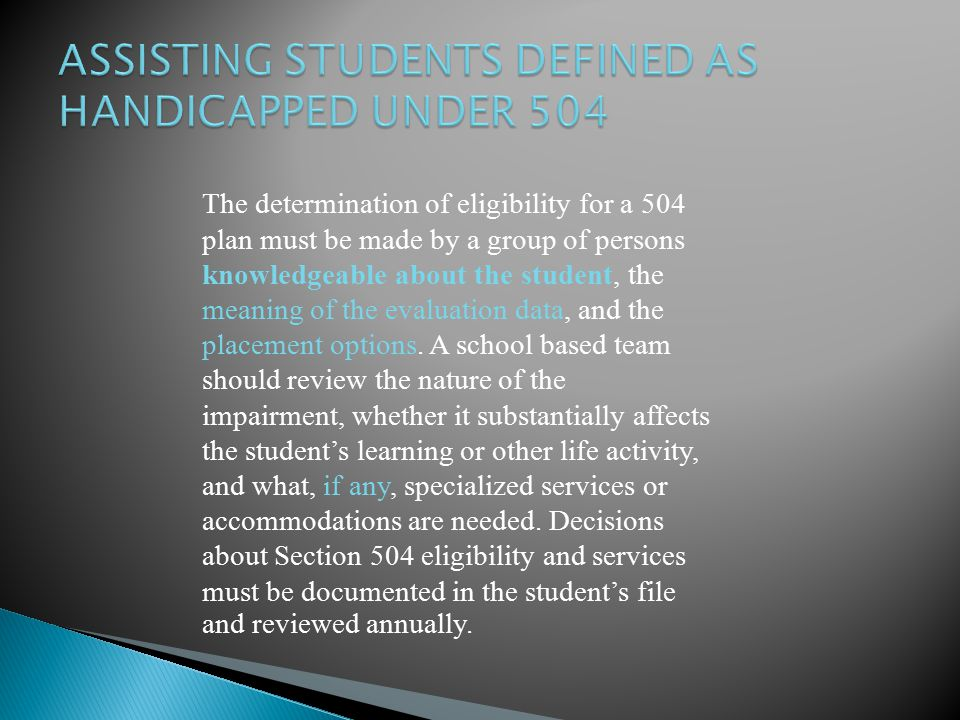 The determination of eligibility for a 504 plan must be made by a group of persons knowledgeable about the student, the meaning of the evaluation data