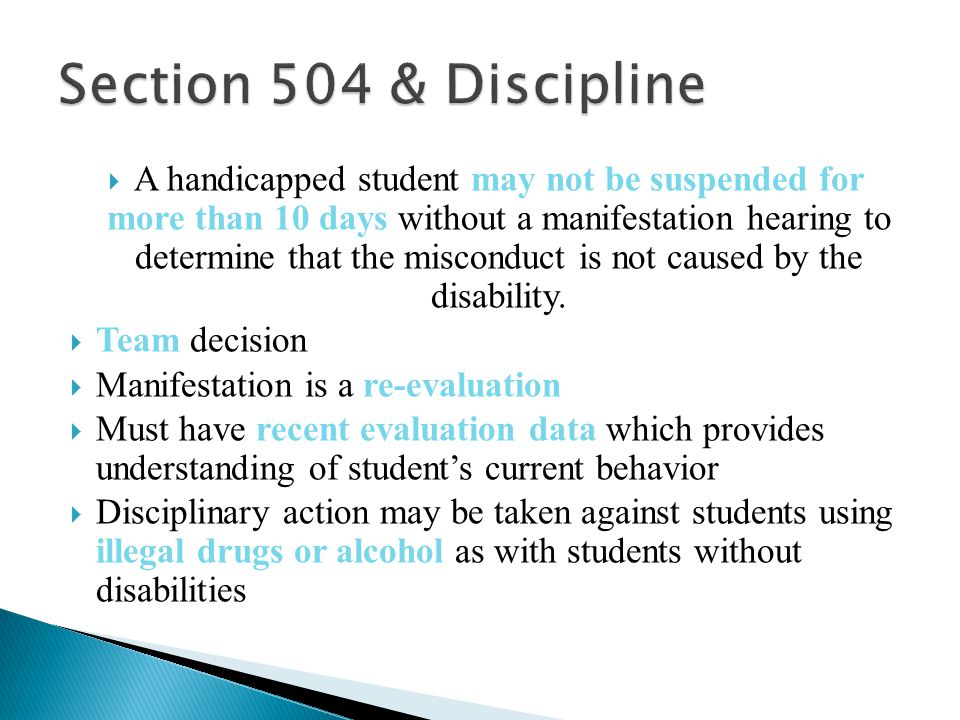  A handicapped student may not be suspended for more than 10 days without a manifestation hearing to determine that the misconduct is not caused by the disability.