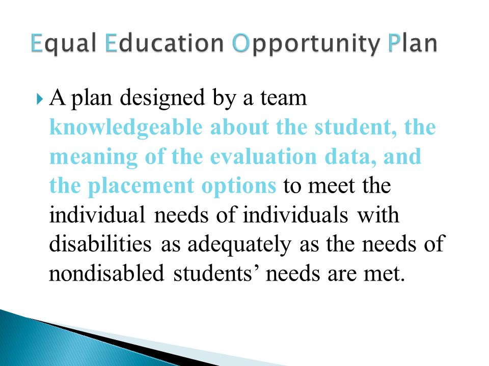  A plan designed by a team knowledgeable about the student, the meaning of the evaluation data, and the placement options to meet the individual needs of individuals with disabilities as adequately as the needs of nondisabled students' needs are met.