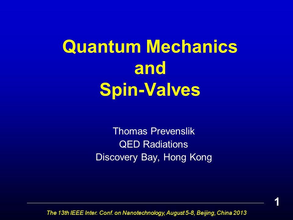 Quantum Mechanics and Spin-Valves Thomas Prevenslik QED Radiations Discovery Bay, Hong Kong The 13th IEEE Inter. Conf. on Nanotechnology, August 5-8,