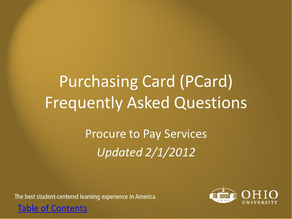 Purchasing Card (PCard) Frequently Asked Questions Procure to Pay Services Updated 2/1/2012 Table of Contents