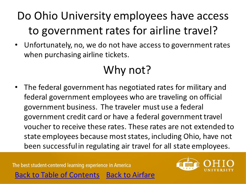 Do Ohio University employees have access to government rates for airline travel? Unfortunately, no, we do not have access to government rates when pur