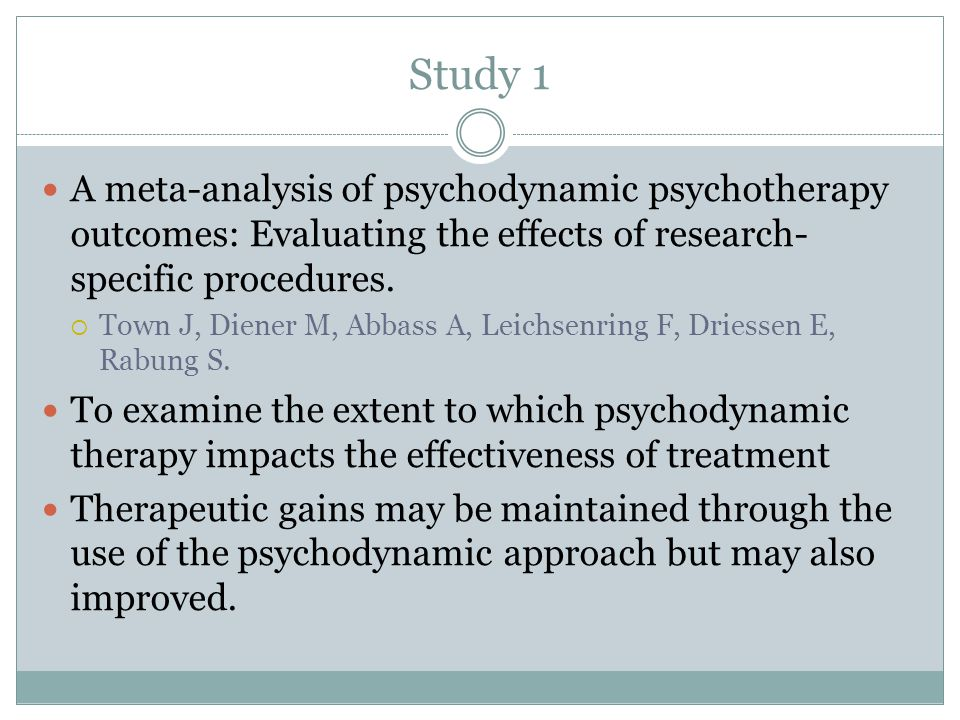 Study 1 A meta-analysis of psychodynamic psychotherapy outcomes: Evaluating the effects of research- specific procedures.