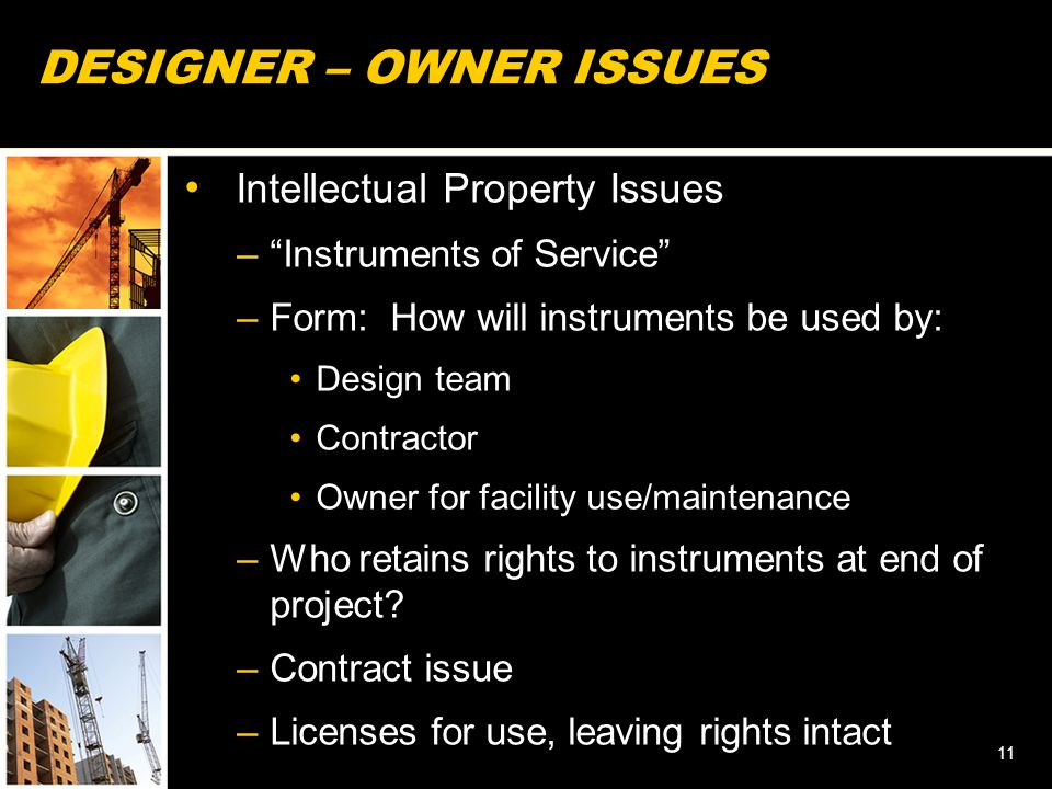 """DESIGNER – OWNER ISSUES Intellectual Property Issues –""""Instruments of Service"""" –Form: How will instruments be used by: Design team Contractor Owner fo"""