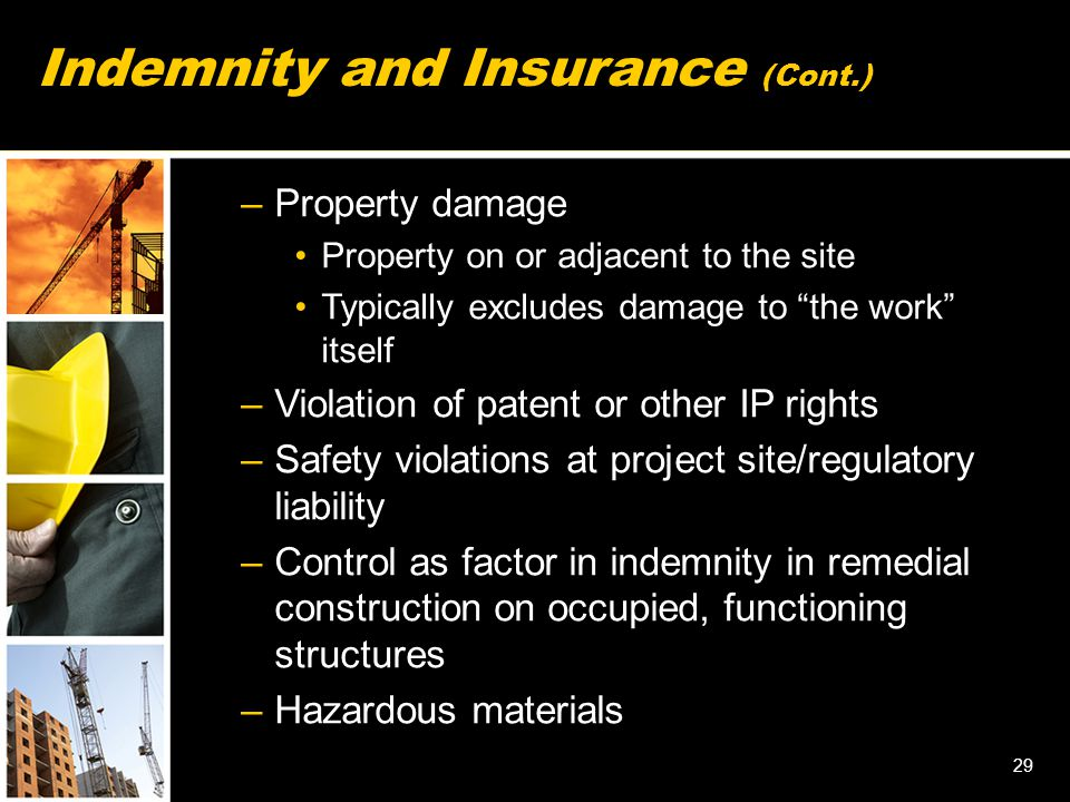 """–Property damage Property on or adjacent to the site Typically excludes damage to """"the work"""" itself –Violation of patent or other IP rights –Safety vi"""