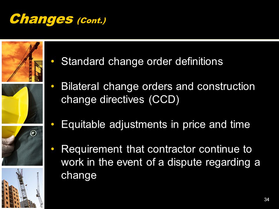 34 Changes (Cont.) Standard change order definitions Bilateral change orders and construction change directives (CCD) Equitable adjustments in price a