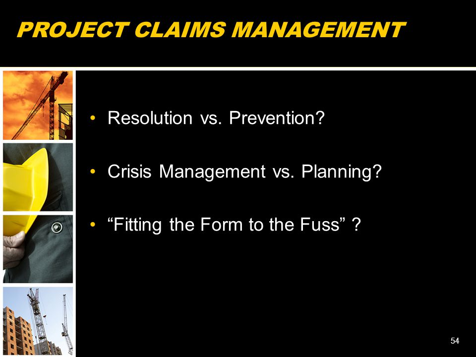 54 PROJECT CLAIMS MANAGEMENT Resolution vs. Prevention.