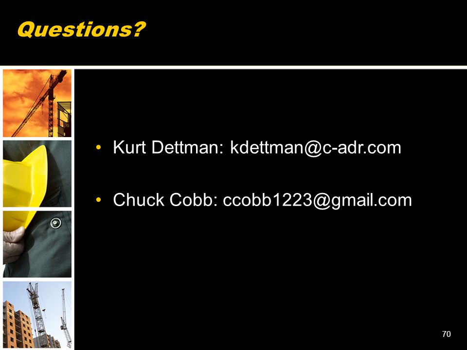 Questions Kurt Dettman: kdettman@c-adr.com Chuck Cobb: ccobb1223@gmail.com 70