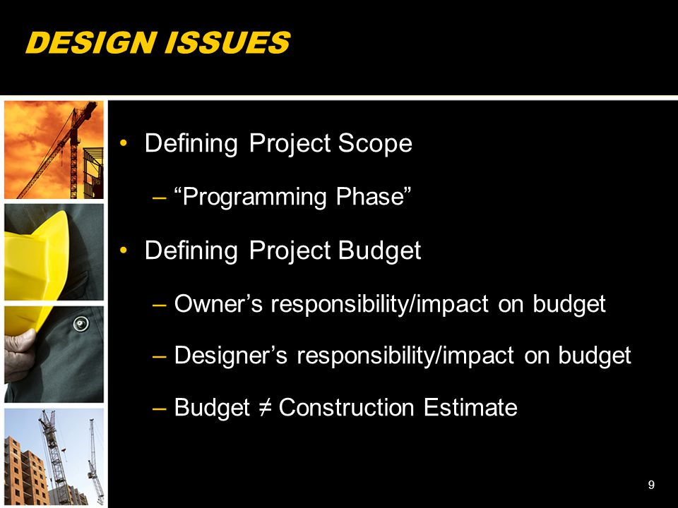"""DESIGN ISSUES Defining Project Scope –""""Programming Phase"""" Defining Project Budget –Owner's responsibility/impact on budget –Designer's responsibility/"""