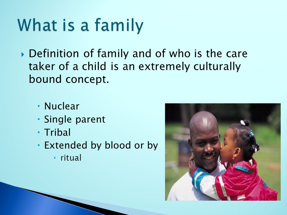  Definition of family and of who is the care taker of a child is an extremely culturally bound concept.