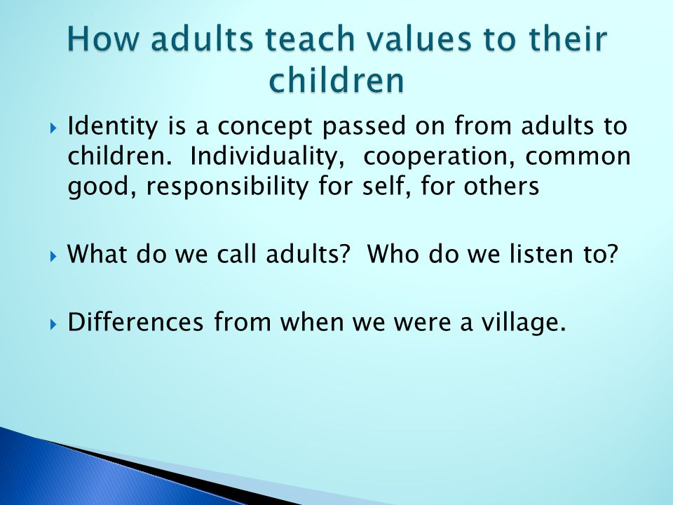  Identity is a concept passed on from adults to children.