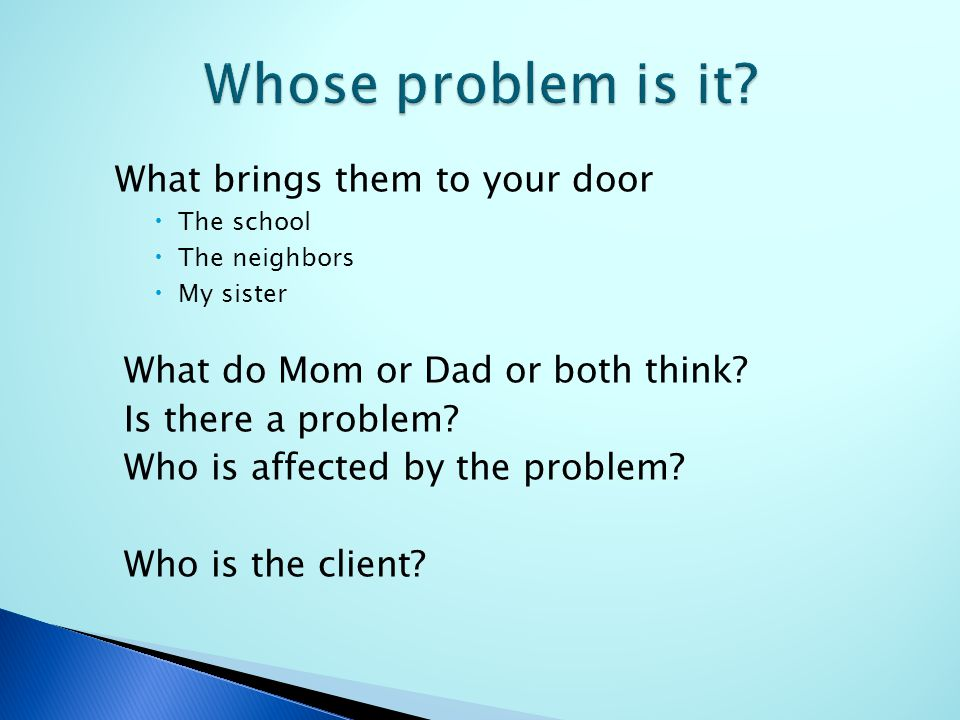 What brings them to your door  The school  The neighbors  My sister What do Mom or Dad or both think.