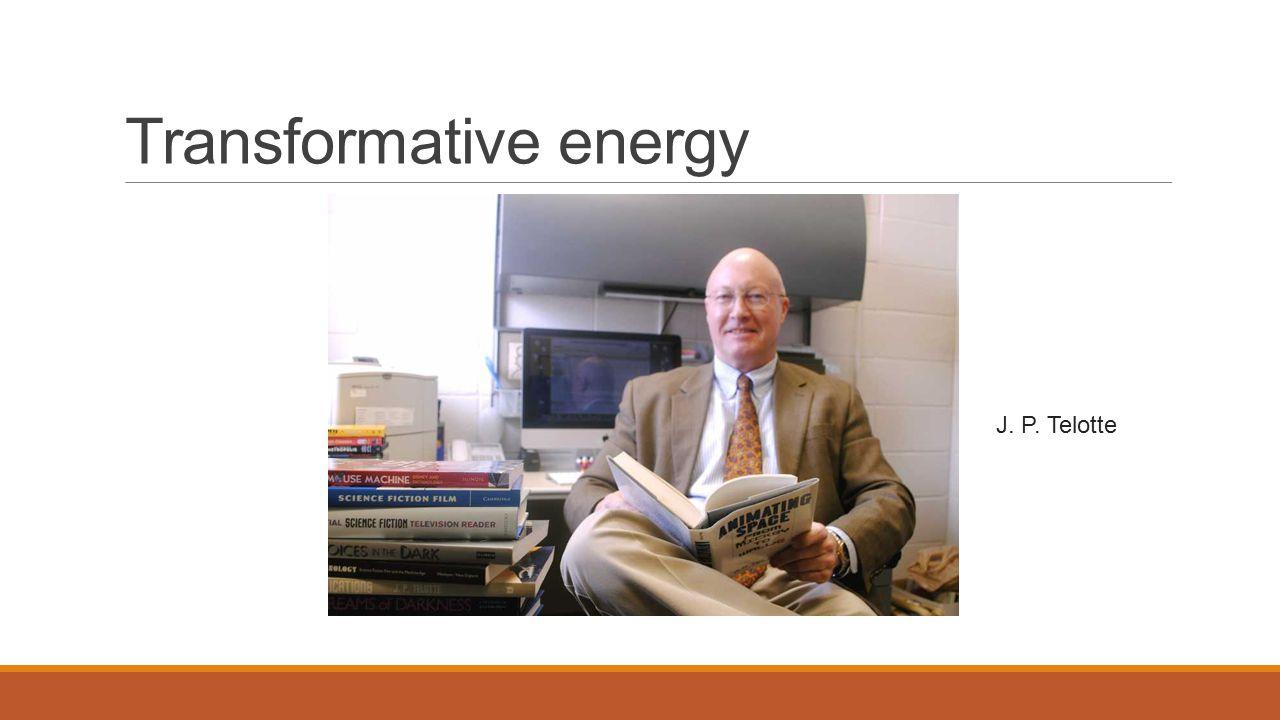 Transformative energy J. P. Telotte