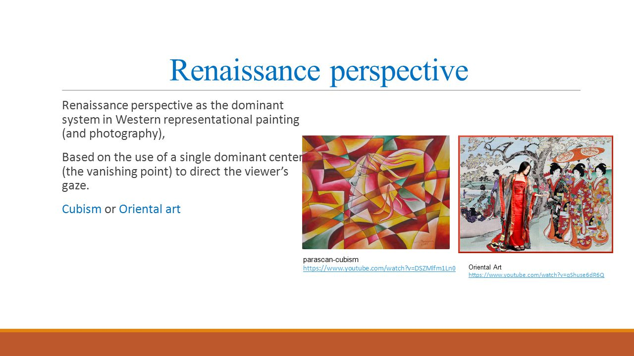 Renaissance perspective Renaissance perspective as the dominant system in Western representational painting (and photography), Based on the use of a single dominant center (the vanishing point) to direct the viewer's gaze.