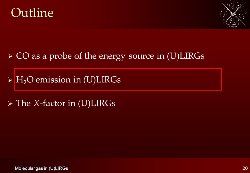 Outline   CO as a probe of the energy source in (U)LIRGs   H 2 O emission in (U)LIRGs   The X-factor in (U)LIRGs 20 Molecular gas in (U)LIRGs