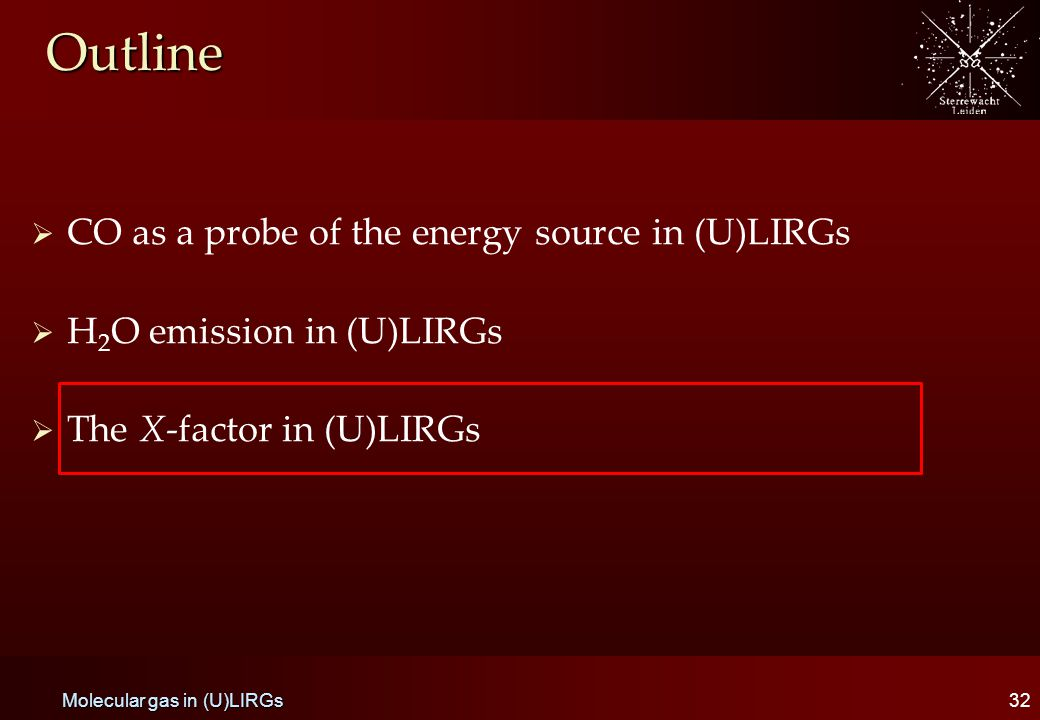 Outline   CO as a probe of the energy source in (U)LIRGs   H 2 O emission in (U)LIRGs   The X-factor in (U)LIRGs 32 Molecular gas in (U)LIRGs
