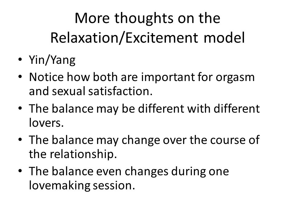 More thoughts on the Relaxation/Excitement model Yin/Yang Notice how both are important for orgasm and sexual satisfaction.