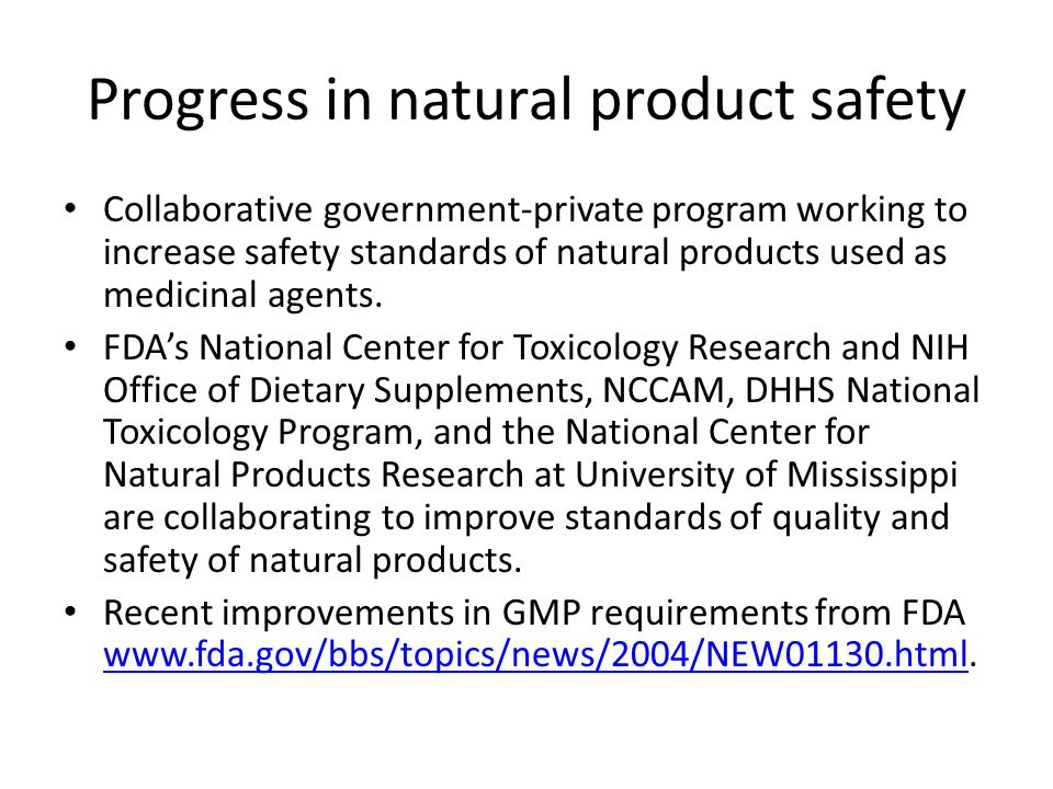 Progress in natural product safety Collaborative government-private program working to increase safety standards of natural products used as medicinal agents.