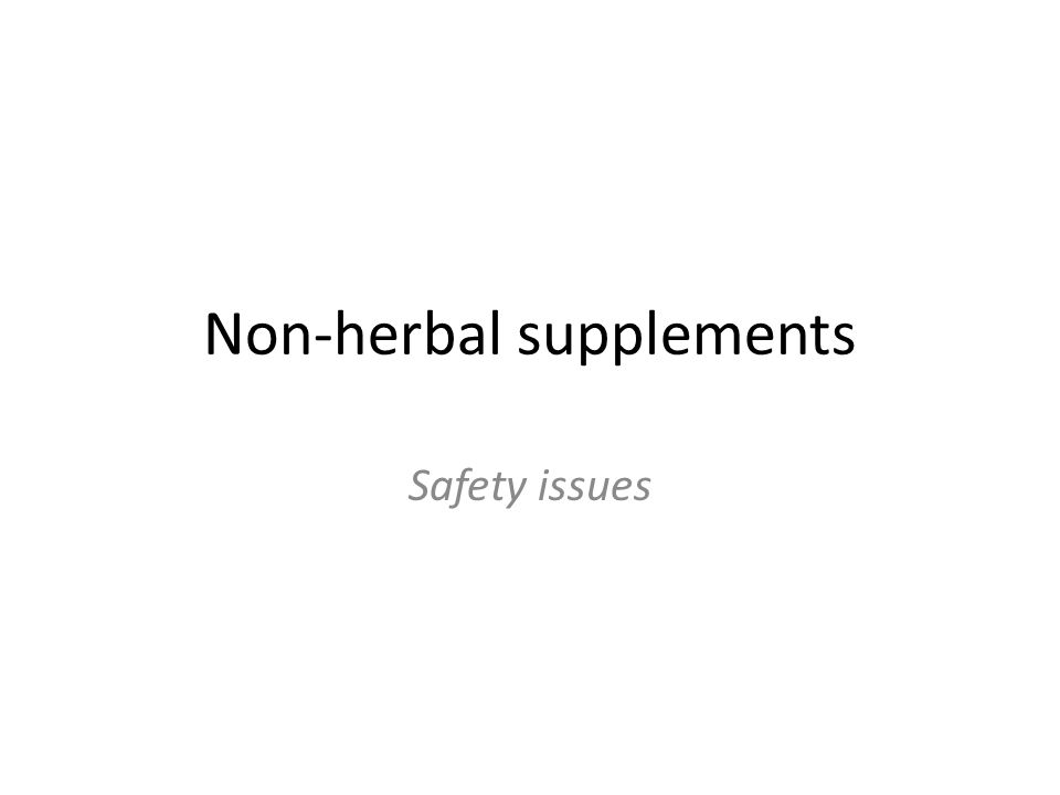 Non-herbal supplements Safety issues
