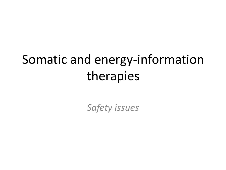 Somatic and energy-information therapies Safety issues