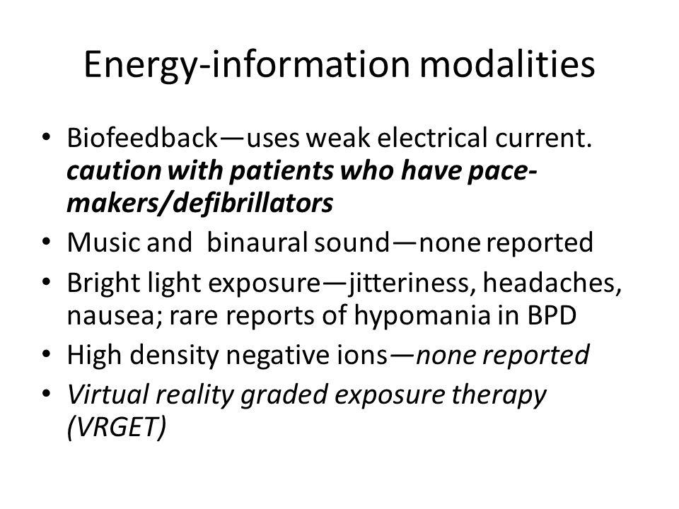 Energy-information modalities Biofeedback—uses weak electrical current.
