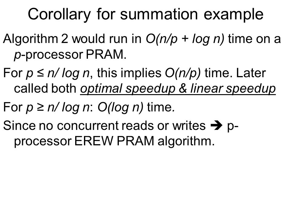 Corollary for summation example Algorithm 2 would run in O(n/p + log n) time on a p-processor PRAM.