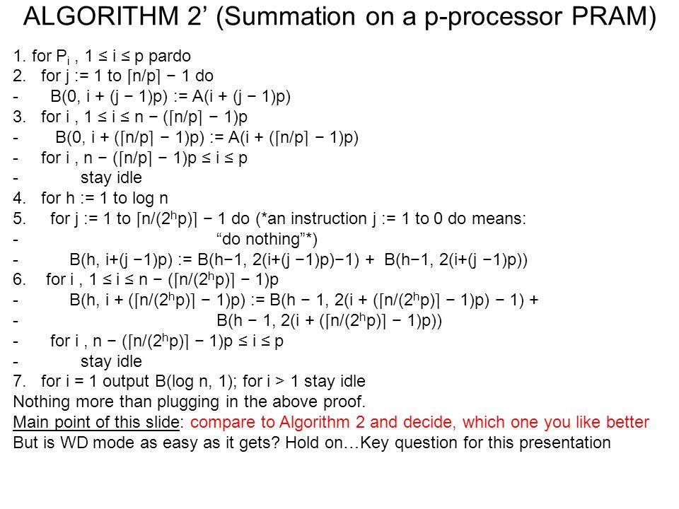 ALGORITHM 2' (Summation on a p-processor PRAM) 1. for P i, 1 ≤ i ≤ p pardo 2.