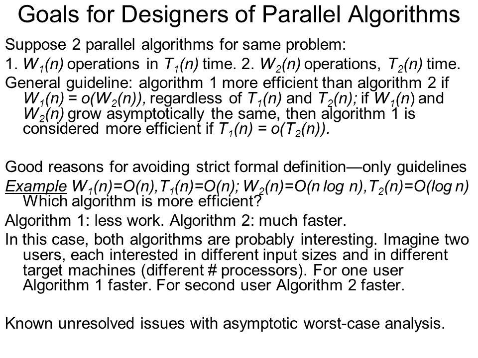 Goals for Designers of Parallel Algorithms Suppose 2 parallel algorithms for same problem: 1.