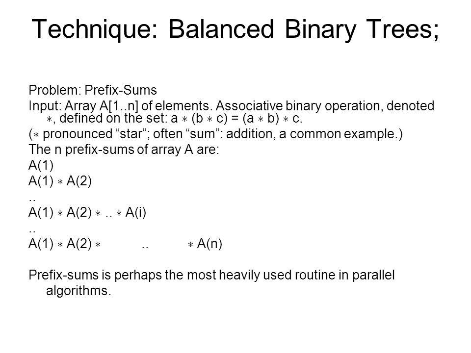 Technique: Balanced Binary Trees; Problem: Prefix-Sums Input: Array A[1..n] of elements.