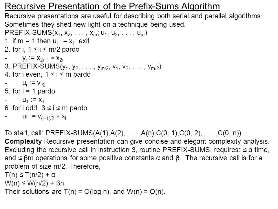 Recursive Presentation of the Prefix-Sums Algorithm Recursive presentations are useful for describing both serial and parallel algorithms.