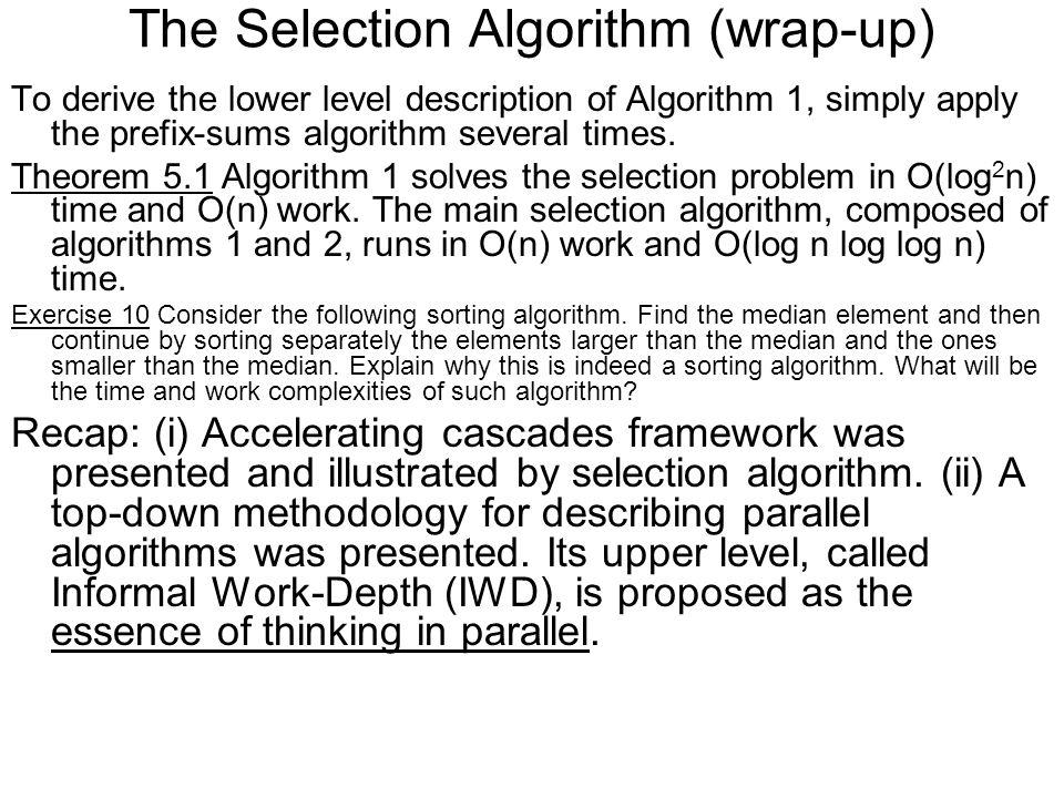 The Selection Algorithm (wrap-up) To derive the lower level description of Algorithm 1, simply apply the prefix-sums algorithm several times.