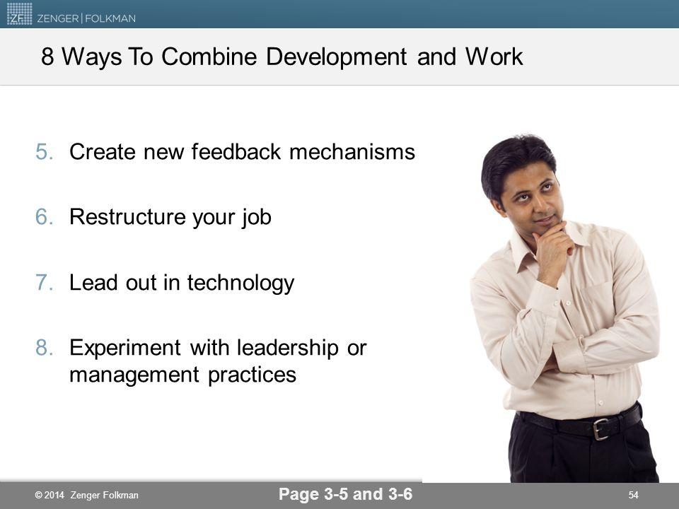 © 2014 Zenger Folkman 8 Ways To Combine Development and Work 1.Learn new information 2.Build new relationships 3.Initiate special interest groups 4.De