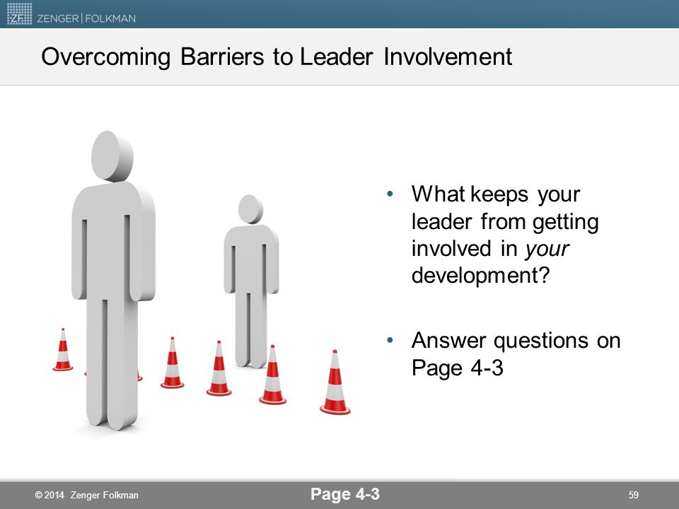 © 2014 Zenger Folkman How involved was your leader in your development? Criteria: Time spent? Conversations initiated? Attitude of genuine interest? L