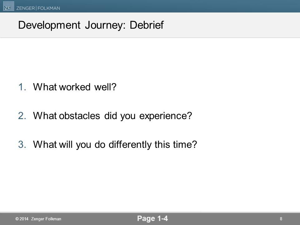 © 2014 Zenger Folkman Development Journey: Debrief 1.What worked well.