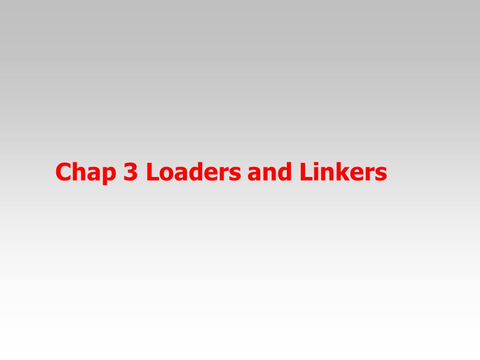 Chap 3 Loaders and Linkers