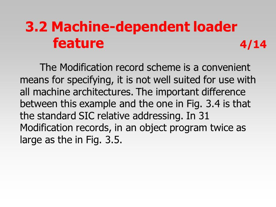The Modification record scheme is a convenient means for specifying, it is not well suited for use with all machine architectures.