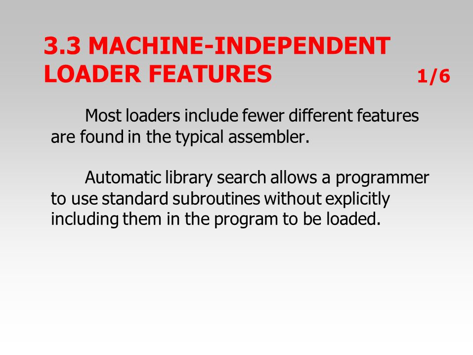 3.3 MACHINE-INDEPENDENT LOADER FEATURES 1/6 Most loaders include fewer different features are found in the typical assembler.