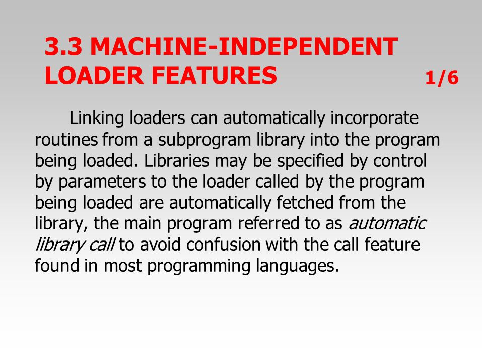 Linking loaders can automatically incorporate routines from a subprogram library into the program being loaded.