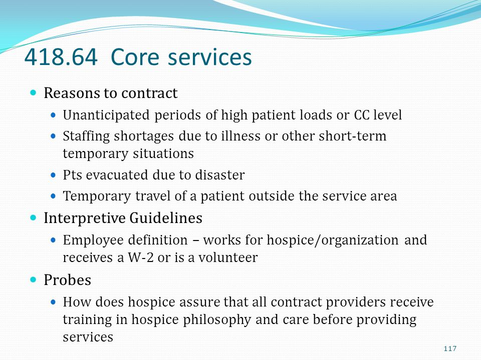 418.64 Core services Reasons to contract Unanticipated periods of high patient loads or CC level Staffing shortages due to illness or other short-term