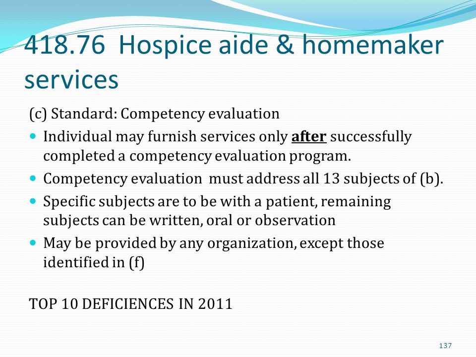 418.76 Hospice aide & homemaker services (c) Standard: Competency evaluation Individual may furnish services only after successfully completed a compe