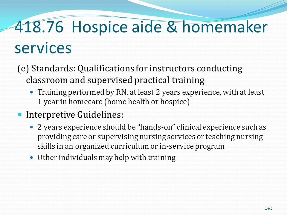 418.76 Hospice aide & homemaker services (e) Standards: Qualifications for instructors conducting classroom and supervised practical training Training