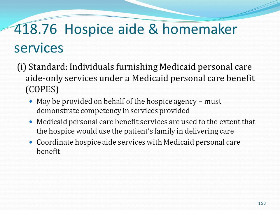 418.76 Hospice aide & homemaker services (i) Standard: Individuals furnishing Medicaid personal care aide-only services under a Medicaid personal care