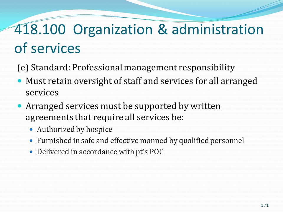 418.100 Organization & administration of services (e) Standard: Professional management responsibility Must retain oversight of staff and services for